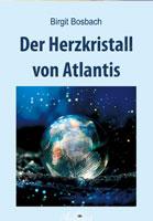Der Herzkristall von Atlantis - Birgit Bosbach